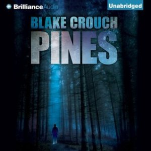 Pines (Wayward Pines Series (Book #1) by Blake Crouch - Brilliance Audio - got it from Audible